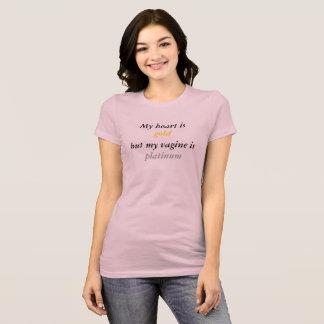T-shirt Mon coeur est or, mais mon Vagine est platine