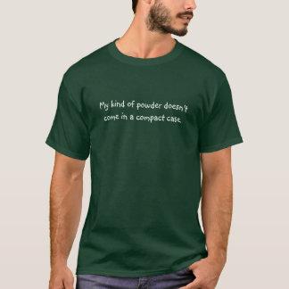 T-shirt Mon genre de poudre ne vient pas dans un cas