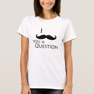 T-shirt Moustache I vous une question