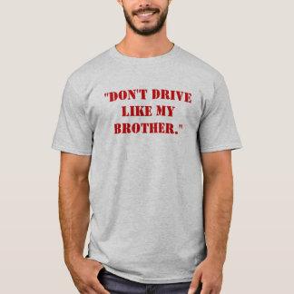 """T-shirt """"Ne conduisez pas comme mon frère. """""""