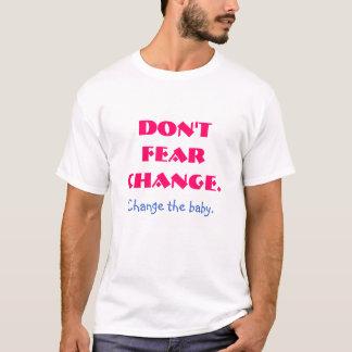 T-shirt Ne craignez pas le changement. , Changez le bébé