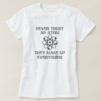 T-shirt Ne faites jamais confiance à un atome