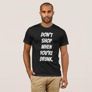 T-shirt Ne faites pas des emplettes quand vous êtes ivres