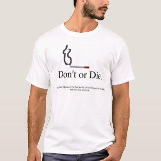 T-shirt Ne faites pas ou mourir : Le tabagisme, a stoppé