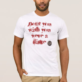 T-shirt Ne faites pas vous souhait que vous étiez un