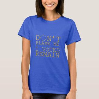 T-shirt Ne me blâmez pas, j'a voté restent