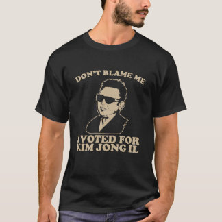 T-shirt ne me blâmez pas que j'ai voté pour Kim Jong-il