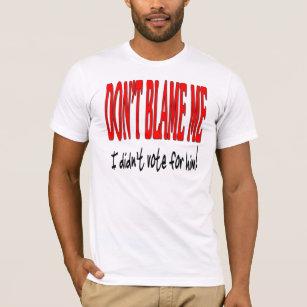 T-shirt Ne me blâmez pas que je n'ai pas voté pour lui