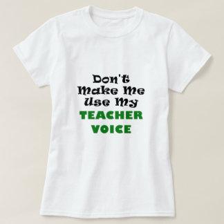 T-shirt Ne m'incitez pas à employer ma voix de professeur