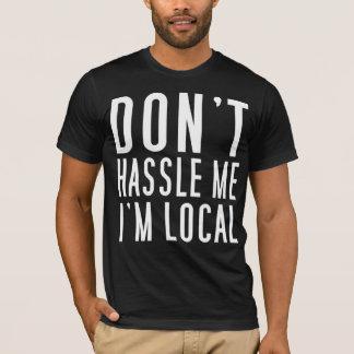 T-shirt Ne se dispute pas je que je suis local