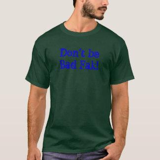 T-shirt Ne soyez pas mauvais Fak !