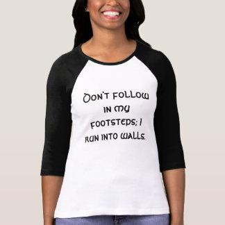 T-shirt Ne suivez pas dans mes pas ; Je cours dans des