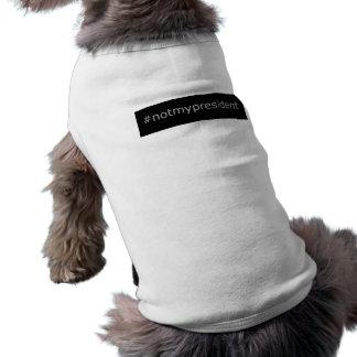 T-shirt #notmypresident - chandail d'animal familier -