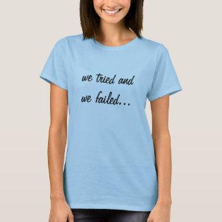 T-shirt nous avons essayé et nous avons échoué…