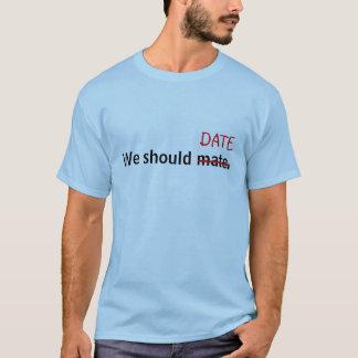 T-shirt Nous devrions joindre, je signifions la date !