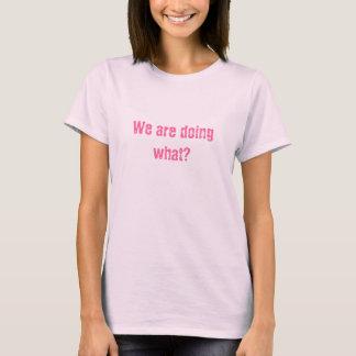 T-shirt Nous faisons ce qui ?