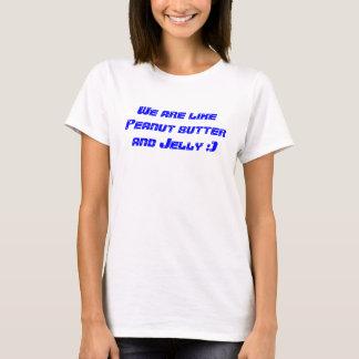 T-shirt Nous sommes comme le beurre et la gelée d'arachide
