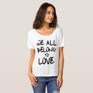 T-shirt Nous tous appartenons à l'amour