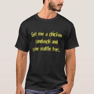 T-shirt Obtenez-moi un sandwich au poulet et une certaine