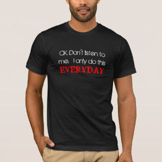T-shirt OK. N'écoutez pas moi.  Je fais seulement ceci