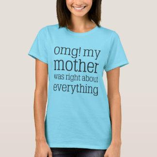 T-shirt OMG ! Ma mère avait raison au sujet de tout