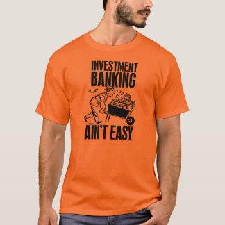 T-shirt Opérations bancaires d'investissement Aint facile