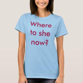 T-shirt Où à elle maintenant ?