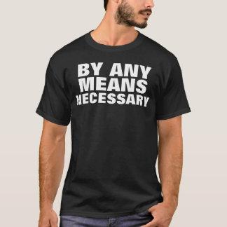 T-shirt Par tous les moyens nécessaire