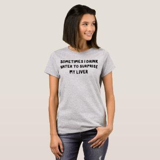 T-shirt Parfois je bois l'eau pour étonner mon foie