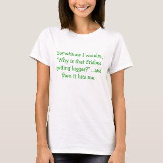 """T-shirt Parfois je me demande, """"pourquoi est ce frisbee"""