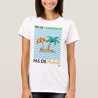 T-shirt Pas de changement...pas de plage