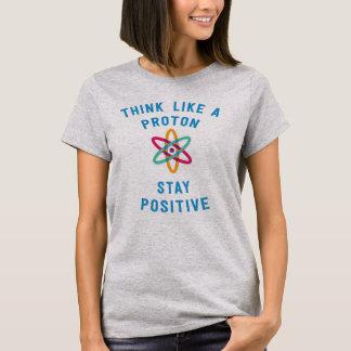T-shirt Pensez comme un proton et restez la science