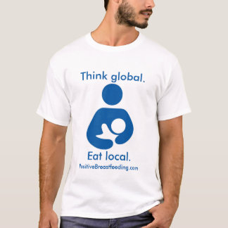T-shirt Pensez global. Mangez les gens du pays. Allaiter