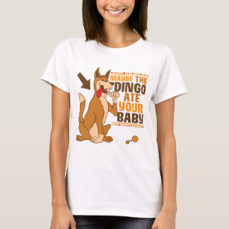 T-shirt Peut-être le dingo a mangé votre bébé