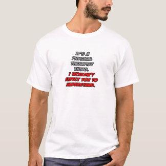 T-shirt Physiothérapeute. Ne comprendrait pas