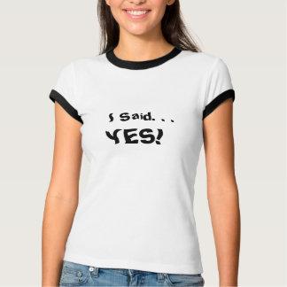 """T-shirt Pièce en t nuptiale drôle. """"J'ai dit oui ! """""""