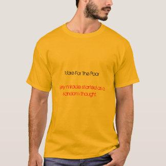 T-shirt Plus pour les pauvres, chaque miracle commencé