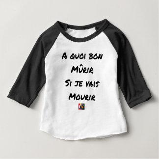 T-shirt Pour Bébé À QUOI BON MÛRIR SI JE VAIS MOURIR ? -Jeux de mots