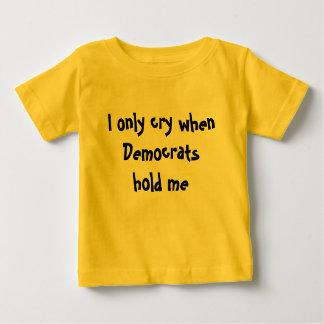 T-shirt Pour Bébé Je pleure seulement quand Démocrate me tiennent :