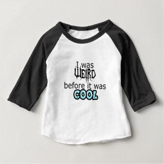 T-shirt Pour Bébé J'étais étrange avant qu'il ait fait frais