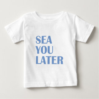 T-shirt Pour Bébé Mer vous plus tard