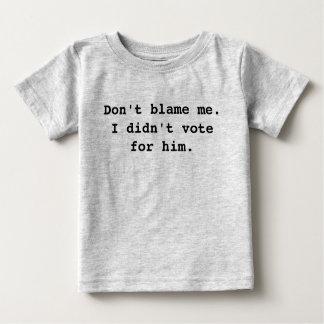 T-shirt Pour Bébé Ne me blâmez pas. Je n'ai pas voté pour lui