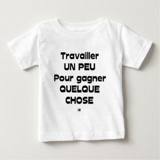 T-shirt Pour Bébé Travailler UN PEU pour gagner QUELQUE CHOSE