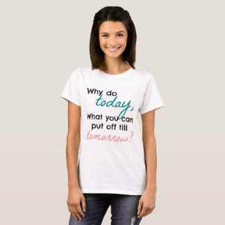T-shirt Pourquoi font aujourd'hui, que vous peuvent mettre