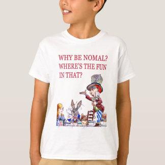 T-shirt Pourquoi soyez normal ? Où est l'amusement dans
