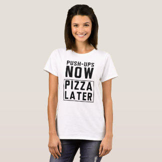 T-shirt Pousées maintenant, pizza plus tard