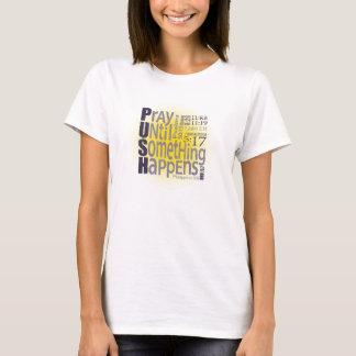 T-shirt POUSSÉE : Priez jusqu'à ce que quelque chose se