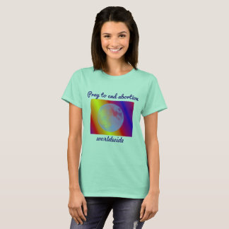 T-shirt Priez pour finir l'avortement dans le monde entier