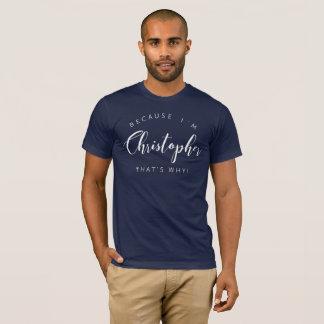 T-shirt Puisque je suis Christopher qui est pourquoi !