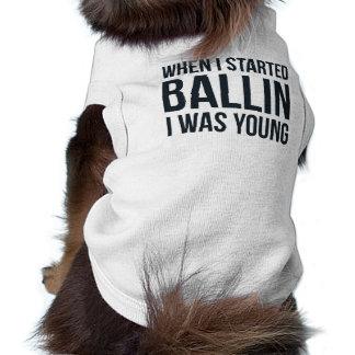"""T-shirt """"Quand je chemise de chien ai commencé Ballin"""""""